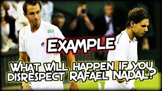What will happen if you disrespect Rafael Nadal? Example