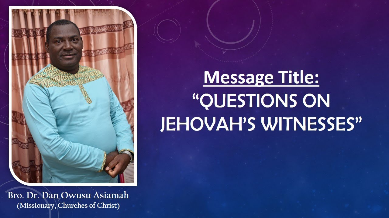 Download Bro. Dr. Dan Owusu Asiamah - Questions On Jehovah's Witnesses