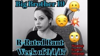 BIG BROTHER 19 RANT for the Week of 9/2/17 (Rated R)