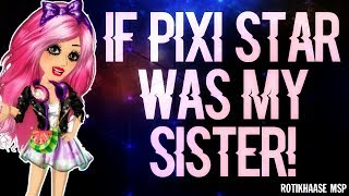 If Pixi Star Was My Sister On MSP!