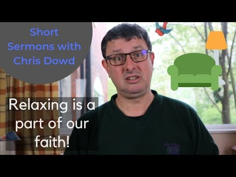 Short Sermons with Chris Dowd: Relaxing's Part Of Our Faith!