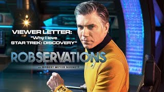 WHY I LOVE STAR TREK DISCOVERY - ROBSERVATIONS Viewer Letter