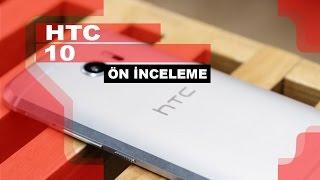 HTC 10 - Akıllı Telefon - Ön İnceleme