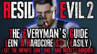 THE EVERYMAN'S GUIDE: Resident Evil 2 Remake HARDCORE S+ RANK Walkthrough | RE2 LEON A INFINITE AMMO