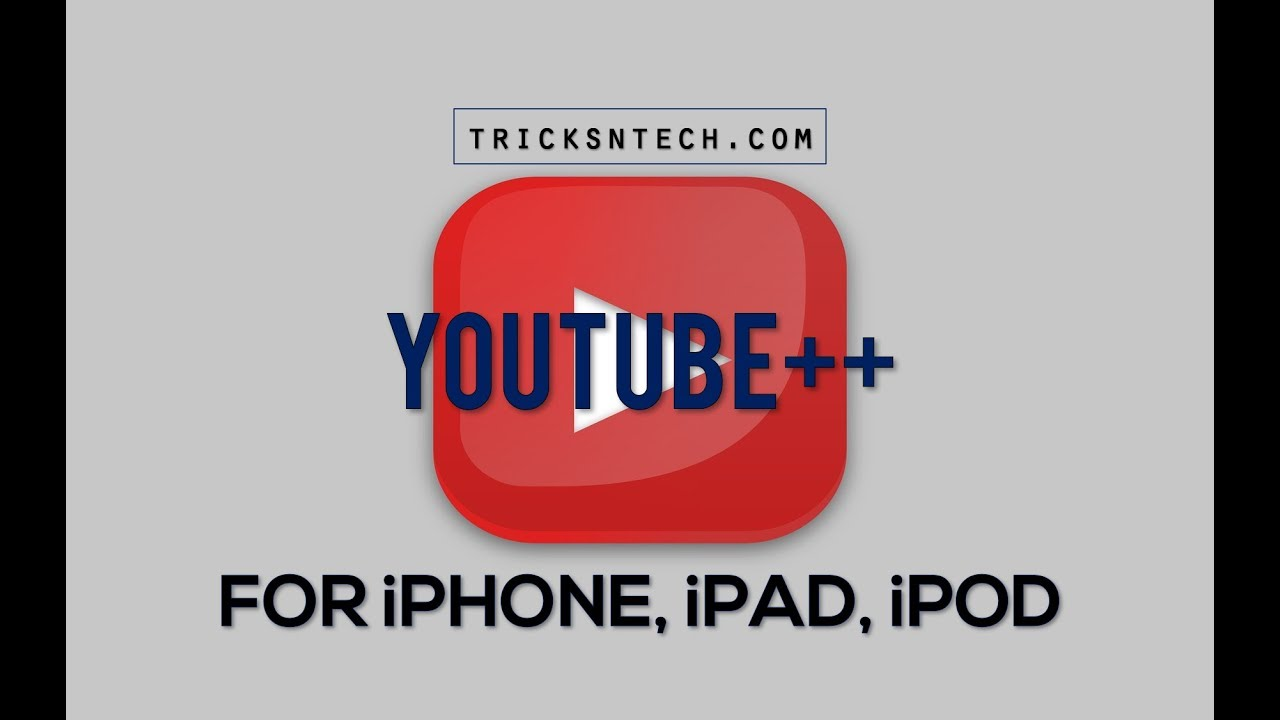 YouTube++ APK Download For Android/ iOS/ Windows - Tricks N Tech