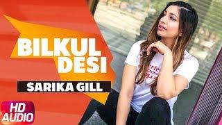 Bilkul Desi (Full Audio Song)   Sarika Gill Feat. Bunty Bains & Desi Crew   Latest Punjabi Songs