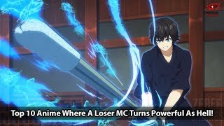 Top 10 Anime Where A Loser MC Turns Powerful As Hell