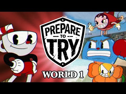 Prepare To Try: Cuphead - Episode 1, World 1