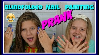 BLINDFOLDED NAIL PAINTING ***** PRANK***** || Taylor and Vanessa
