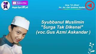 Surga Tak dikenal Voc.Gus Azmi-Syubbanul Muslimin
