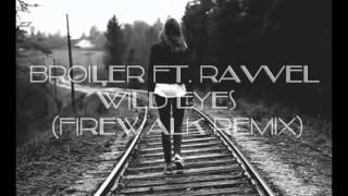 Broiler ft Ravvel - Wild Eyes (FireWalk Remix)