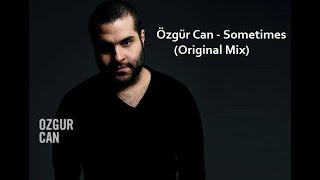 Ozgur Can - Sometimes (Original Mix)