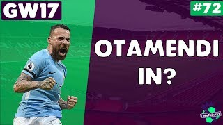 OTAMENDI IN? | Gameweek 17 | Let's Talk Fantasy Premier League 2017/18 | #72
