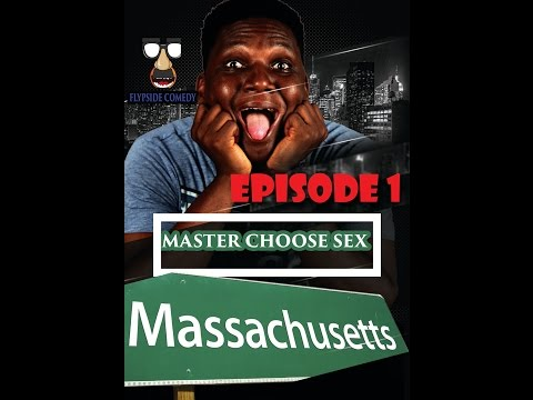 master choose sex & massachusetts- EPISODE 1