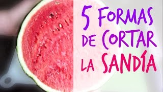 Cómo cortar la sandía (5 formas). 5 ways to cut watermelon.