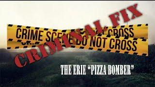 GPR Presents – Criminal Fix: The Erie Pizza Bomber