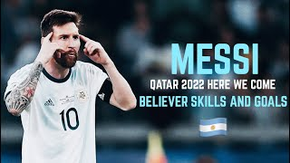 Leo Messi Argentina - Qatar 2022 World Cup, Here We Come - Believer - Skills And Goals