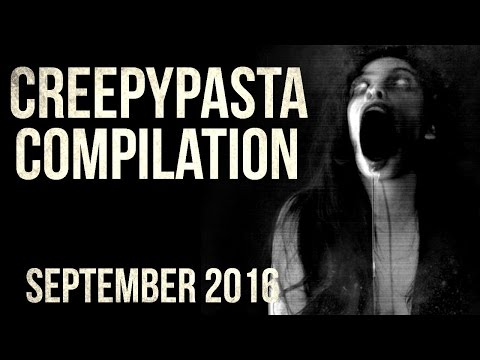 CREEPYPASTA COMPILATION- SEPTEMBER 2016
