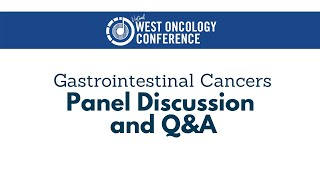 2021 West Oncology | Gastrointestinal Cancers | Panel Discussion and Q&A
