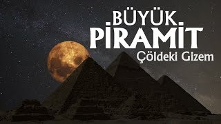 Büyük Piramit - Çöldeki Gizem