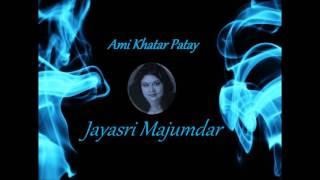 Jayasri Majumdar - Ami Khatar Patay