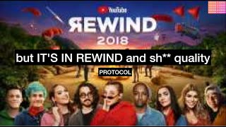 Youtube Rewind 2018 but IT'S IN REWIND and sh** quality