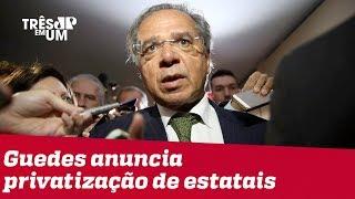 Paulo Guedes anuncia privatização de 17 empresas estatais