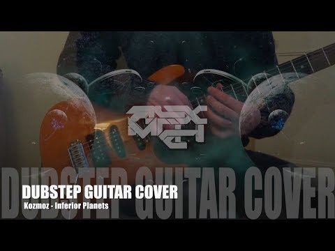 Kozmoz - Inferiors Planets - Dubstep Guitar Cover TRAILER - ALEX MTCH