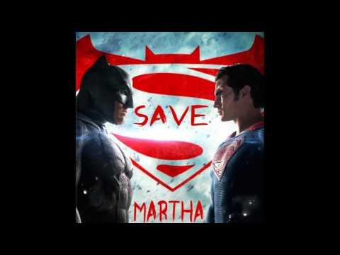 [Music Inspired By Batman v Superman: Dawn of Justice ] - SAVE MARTHA