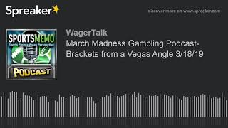 March Madness Gambling Podcast (March Madness Predictions and NCAA Tournament Picks 3/18/19)