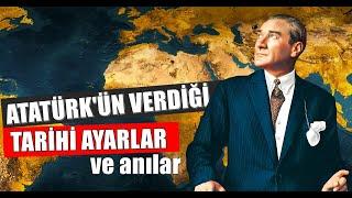 Gambar cover Atatürk'ün Verdiği Tarihi Ayarlar ve Çok Özel Anılar