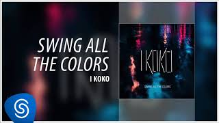 Baixar I KOKO - Swing All The Colors (Novela Segundo Sol) [Áudio Oficial]