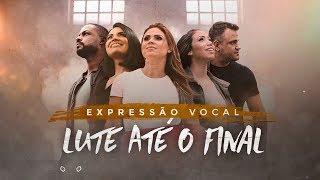 Expressao Vocal - Lute Ate o Final (Clipe Oficial)