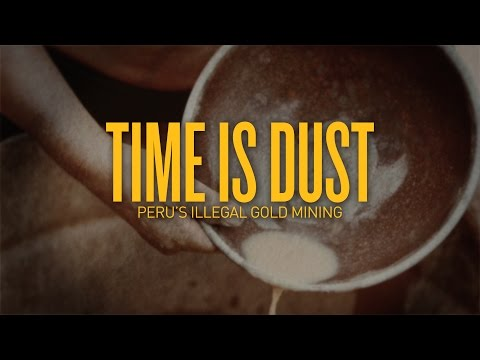 Time Is Dust: Illegal Gold Mining In Peru