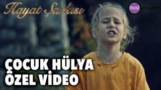 Hayat Şarkısı - Çocuk Hülya Özel Video