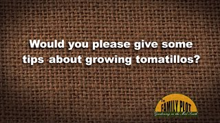 Q&A - Do you have any tips for growing tomatillos?