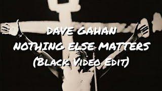 DAVE GAHAN - NOTHING ELSE MATTERS (Black Video Edit)