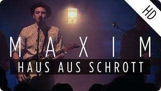 MAXIM - Haus aus Schrott (Live)