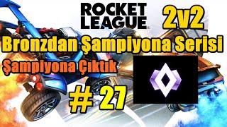 Rocket League Bronzdan Şampiyona Öğretici 2v2 27 Şampiyon Olduk