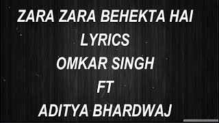 Zara Zara Behekta Hai - Lyrics - Omkar Singh - Ft Aditya Bhardwaj - RageLyrics