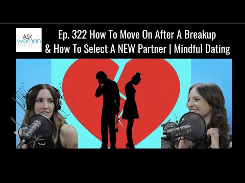 Ep. 322 How To Move On After A Breakup & How To Select A NEW Partner | Mindfulness Ask Women Podcast