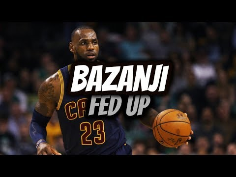 Bazanji - Fed Up | NBA MIX