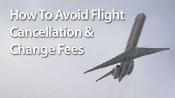 How To Avoid Flight Cancellation And Change Fees