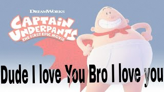 Dude I love You Bro I love You - Captain Underpants | A Friend like You | |Andy Grammer |