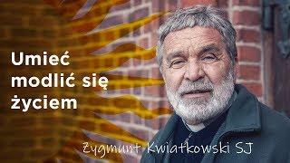 Umieć modlić się życiem - Zygmunt Kwiatkowski SJ