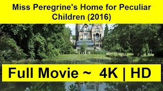 Miss Peregrine's Home for Peculiar Children 2016 WaTcH