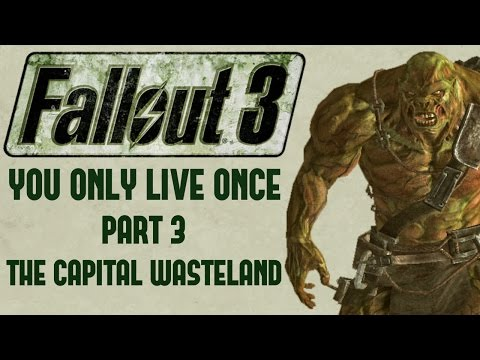 Fallout 3: You Only Live Once - Part 3 - The Capital Wasteland