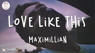Maximillian - Love Like This (Lyric Video)