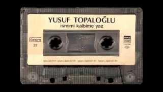 Yusuf Topaloglu - Ismimi Kalbine Yaz  ''1986''