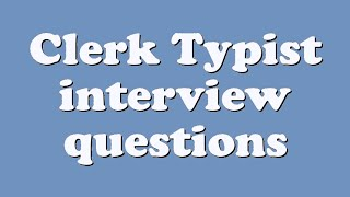 Clerk Typist interview questions